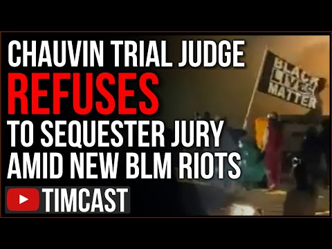 Chauvin Trial Judge REFUSES To Sequester Jury As BLM Riots ERUPT, Media  Tainting Public Perception