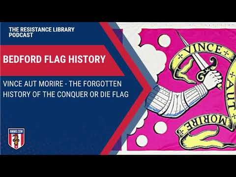 Bedford Flag History: Vince Aut Morire - The Forgotten History of The Conquer or Die Flag