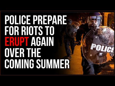 Police Expect More Riots To ERUPT This Summer, Unrest Is Here To STAY