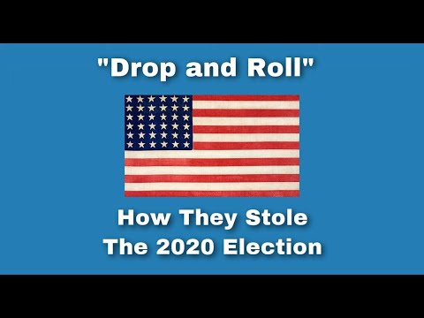 """Drop and Roll"" - How The 2020 Election Was Stolen From Donald Trump"