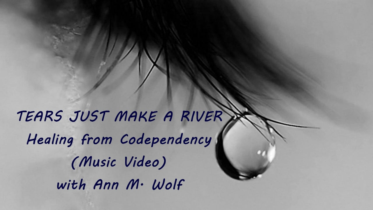 "Tears, They Wash Me Clean"" Music Video - Healing from Codependency  with Ann M. Wolf"