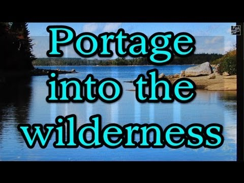 Portage into the wilderness (1of2) True Story (slideshow)