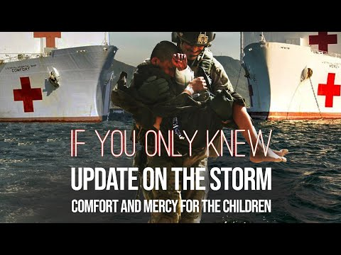 STORM UPDATE  |  Comfort and Mercy for the Children |  IF YOU ONLY KNOW