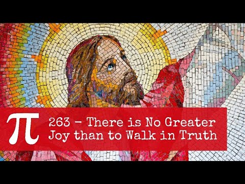 263 - There is no Greater Joy than to Walk in Truth
