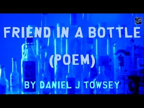Friend in a bottle (this is a beautiful poem) by Daniel J Towsey