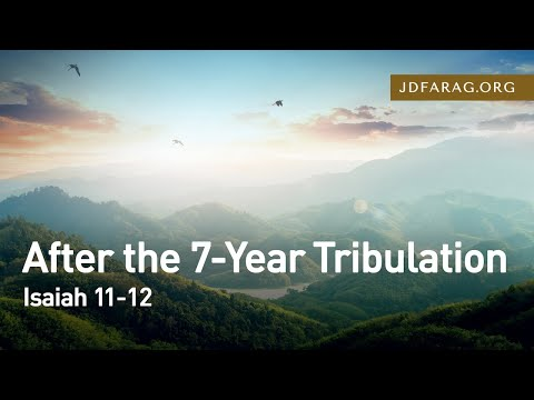 After the 7-Year Tribulation, Isaiah 11-12 – April 15th, 2021