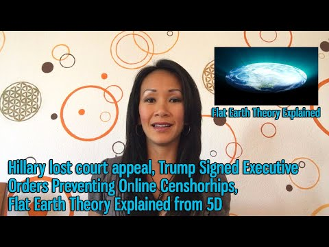 Hillary lost court appeal, Trump EO on Online Censhorhips, Flat Earth Theory Explained from 5D