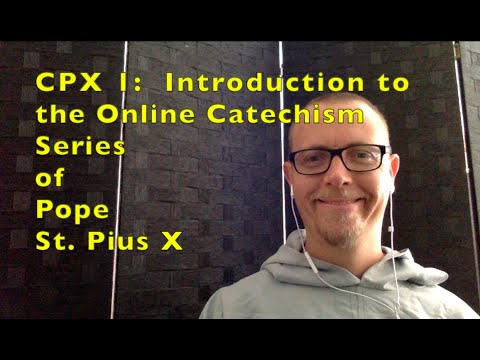 CPX 1:  Introduction to the Online Catechism Series of Pope St. Pius X