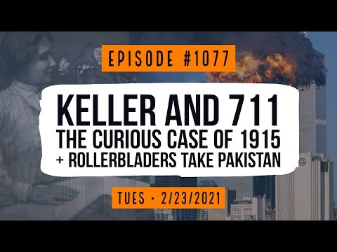 #1077​ Keller and 711, the Curious Case of 1915, and Rollerbladers Take Pakistan