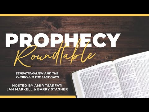 Prophecy Roundtable – Sensationalism and the Church in the Last Days