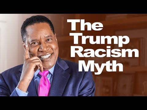 Debunking The 'Trump is a Racist' Myth—Larry Elder