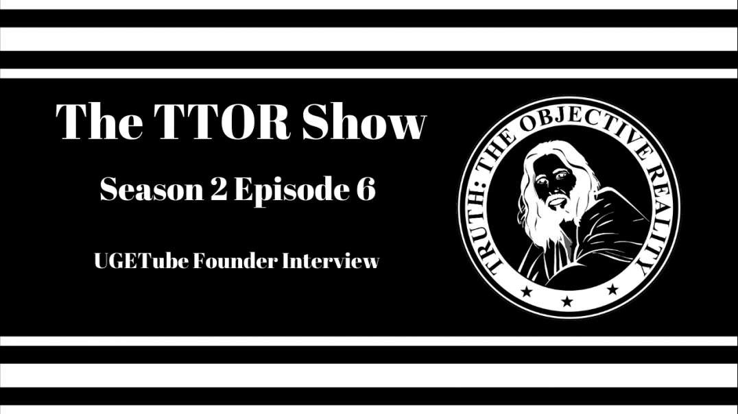 The TTOR Show S2E6:  UGETube Founder Interview