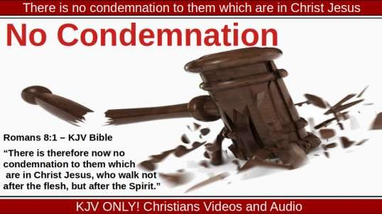 There is no condemnation to them which are in Christ Jesus