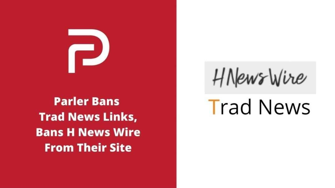 Parler Bans Trad News Links, Bans H News Wire From Their Site