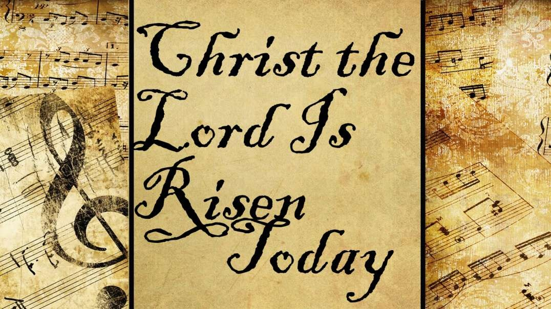 Christ the Lord Is Risen Today | Hymn