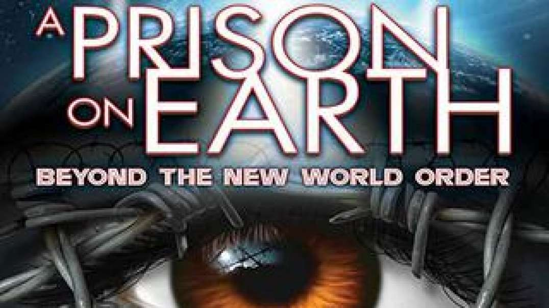 A PRISON ON EARTH:  BEYOND THE NEW WORLD ORDER [2016] (DOCUMENTARY VIDEO)