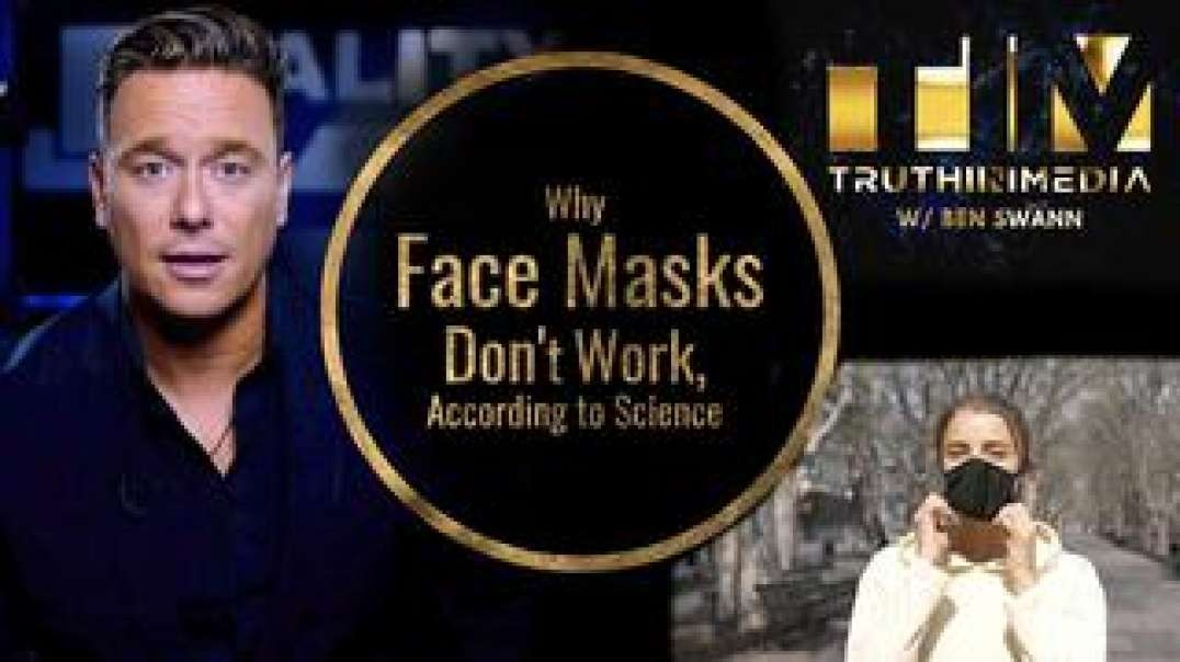 WHY FACE MASKS DON'T WORK, ACCORDING TO SCIENCE - BEN SWANN (VIDEO)