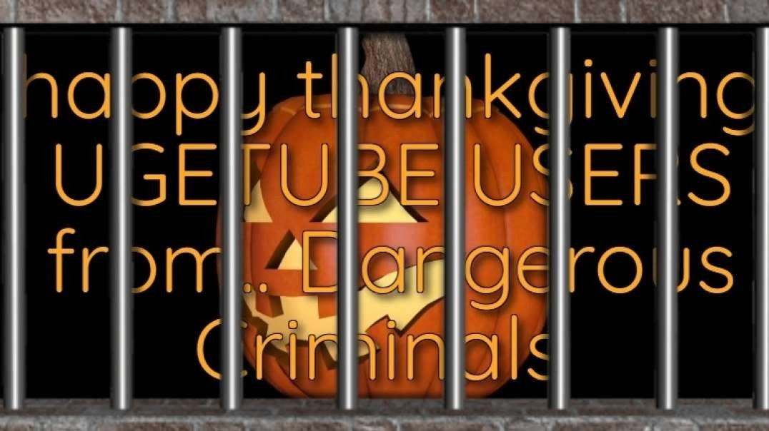 DC - HAPPY THANKSGIVING TO ALL UGETUBE USERS FROM DANGEROUS CRIMINALS.mp4