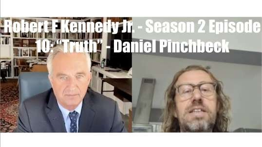 "Robert F. Kennedy, Jr. - Season 2, Episode 10: ""Truth"" - Daniel Pinchbeck"