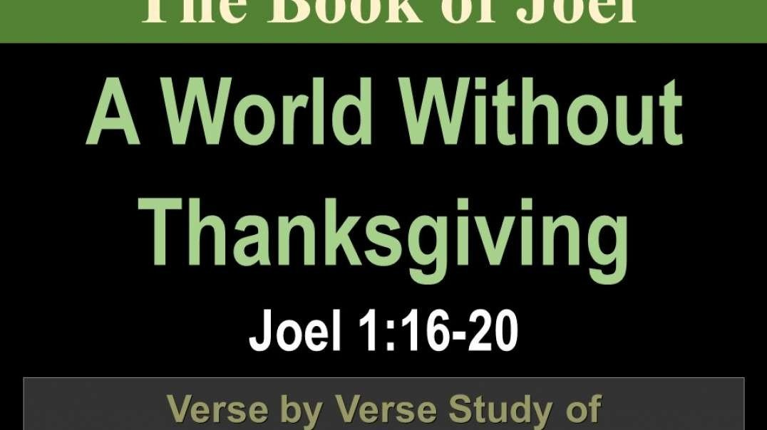 007 A World Without Thanksgiving (Joel 1:16-20) 1 of 2
