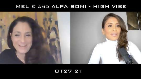 "MEL K and ALPA SONI - ""HIGH VIBE"" -  01 27 21 [MIRROR]"
