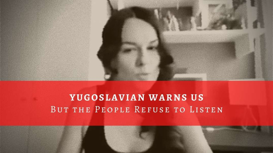 IMPORTANT LISTEN: Yugoslavian Warns US But the People Refuse to Listen