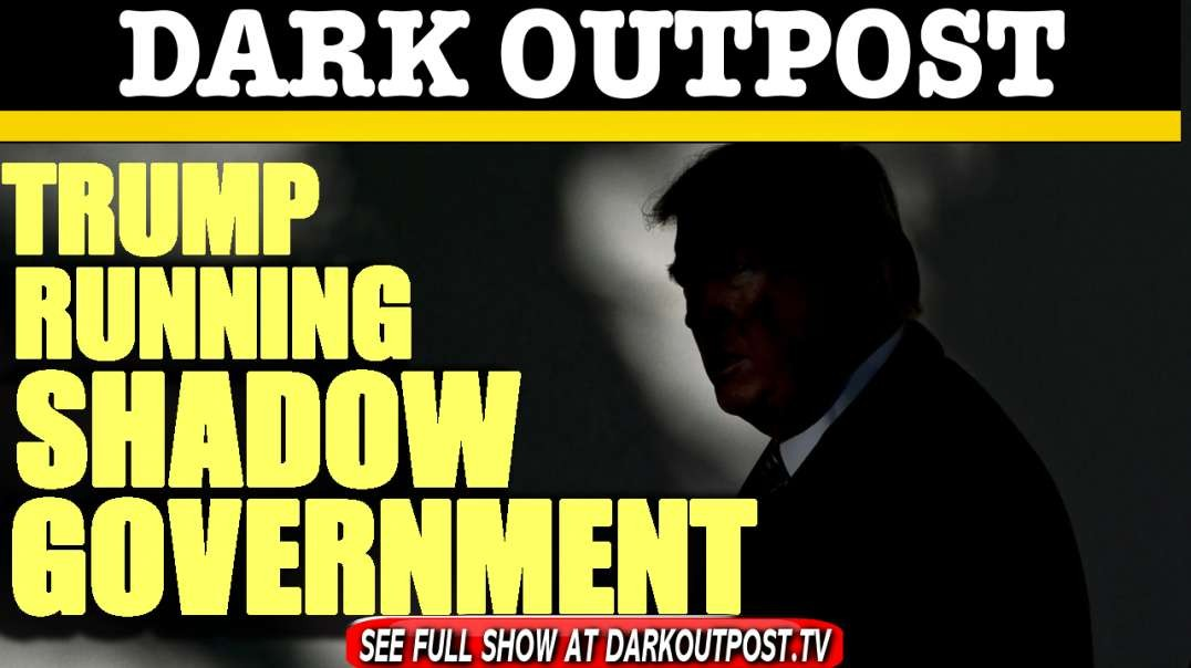Dark Outpost 01-25-2021  Trump Running Shadow Government