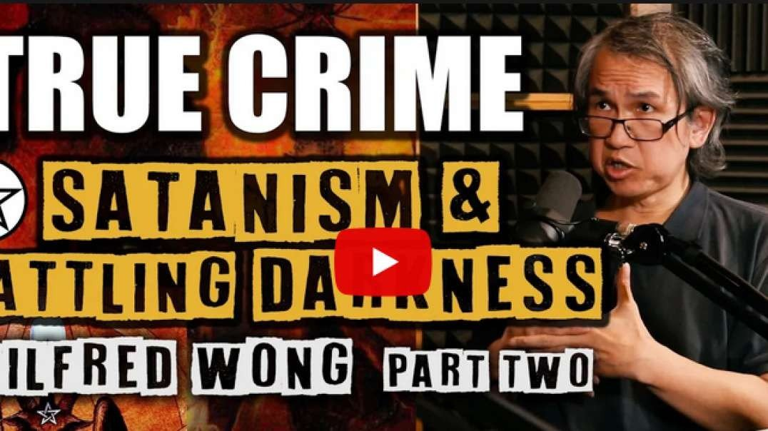Satanism And Battling Darkness Wilfred Wong Part 2 True Crime Podcast 110