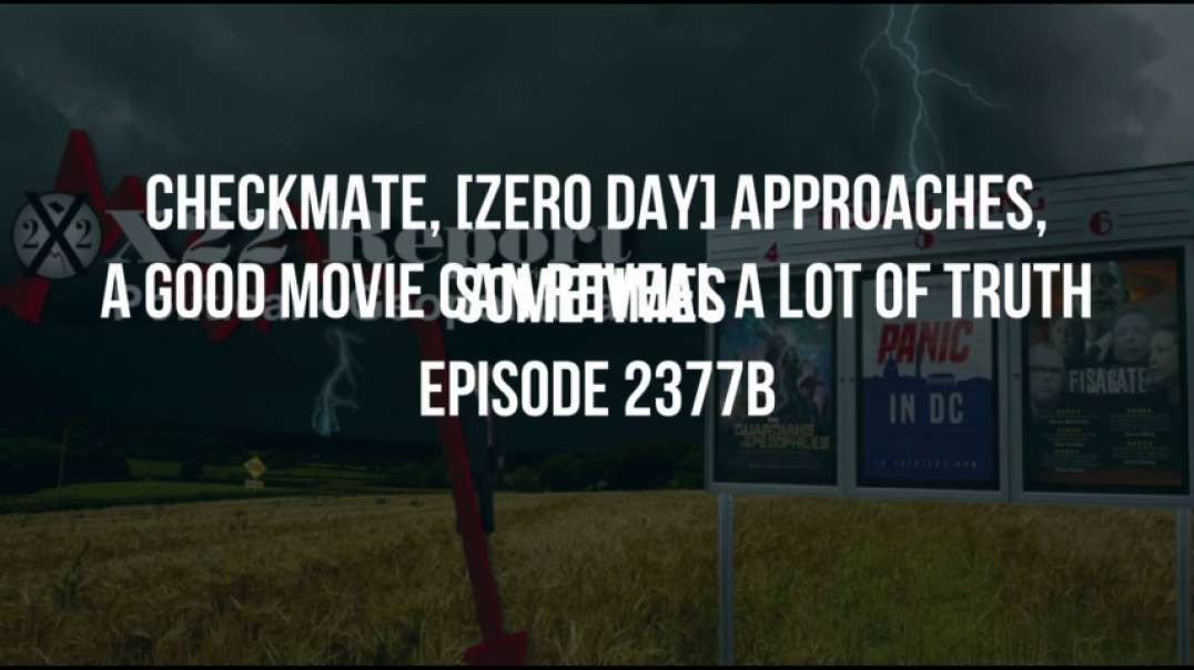 X22 Report (Ep 2377b) Checkmate, [Zero Day] Approaches, Sometimes A Good Movie Can Reveal A Lot of Truth