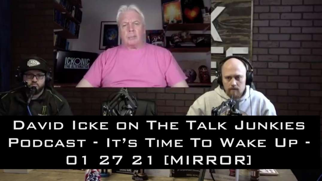 "David Icke on The Talk Junkies Podcast - ""It's Time To Wake Up"" - 01 27 21 [MIRROR]"