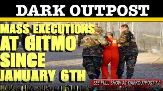Dark Outpost 02-18-2021 Mass Executions At Gitmo Since January 6th