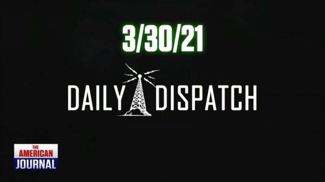 Daily Dispatch 3/30/21: Vaccine Passports, Foster Family Evicted For Migrants & Looming Economic Collapse