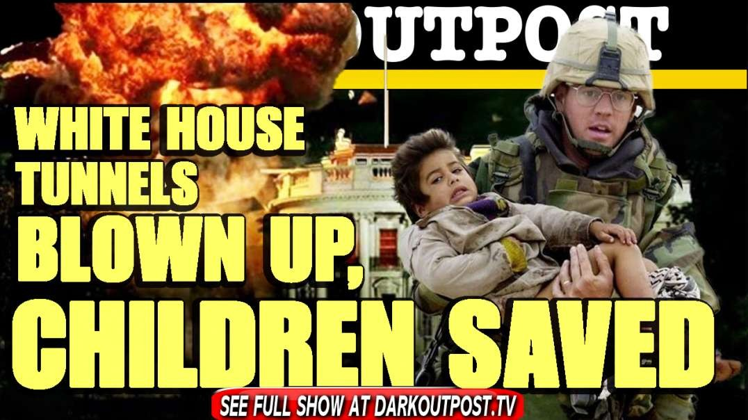 Dark Outpost 03-04-2021  White House Tunnels Blown Up, Children Saved