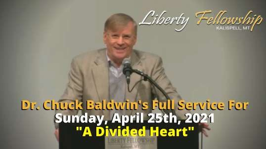 """A Divided Heart"" - Dr. Chuck Baldwin on Sunday, April 25th, 2021 (Full Service)"