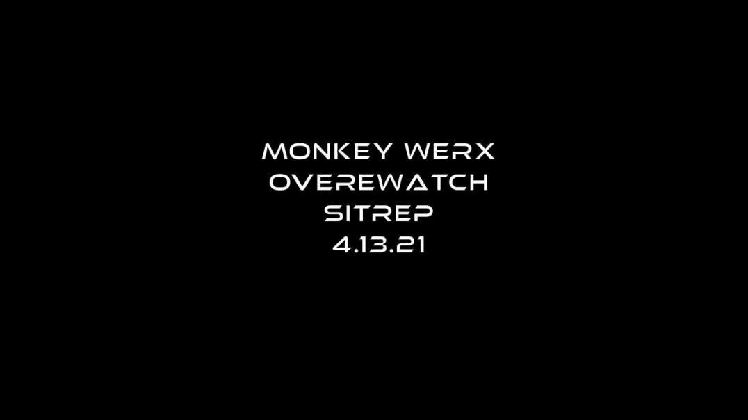 OVERWATCH SITUATION REPORT (SITREP) [2021-04-13] - MONKEY WERX (VIDEO)
