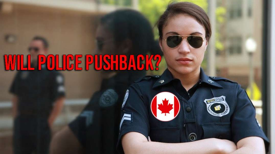 Canadian Tyrants Boast of Their Iron Rule; Will Police Pushback Enough?