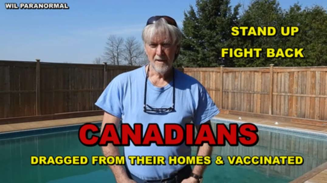 CANADIANS DRAGGED FROM THEIR HOMES AND VACCINATED:  HOSPITALS ARE EMPTY [2021-04-10] - WIL PARANORMAL (VIDEO)
