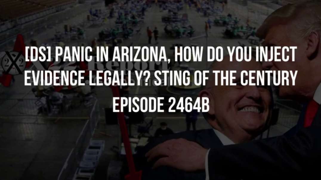 X22 Report (Ep 2464b) [DS] Panic In Arizona, How Do You Inject Evidence Legally? Sting Of The Century