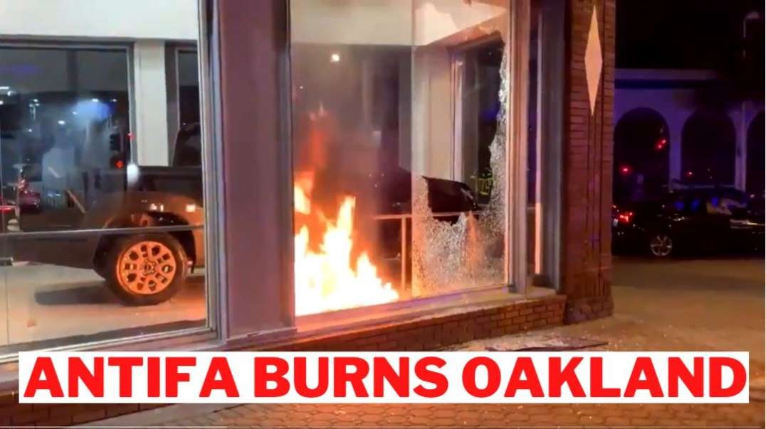 Antifa Rioters Start Car Fires & Smash Up Buildings In Oakland