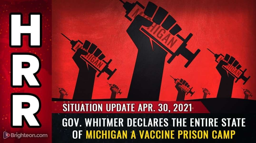 SITUATION UPDATE:  GOV. WHITMER DECLARES THE STATE OF MICHIGAN A VACCINE PRISON CAMP [2021-04-30] - MIKE ADAMS (VIDEO)