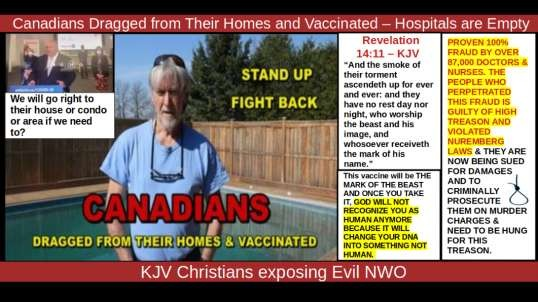 CANADIANS DRAGGED FROM THEIR HOMES AND VACCINATED - HOSPITALS ARE EMPTY