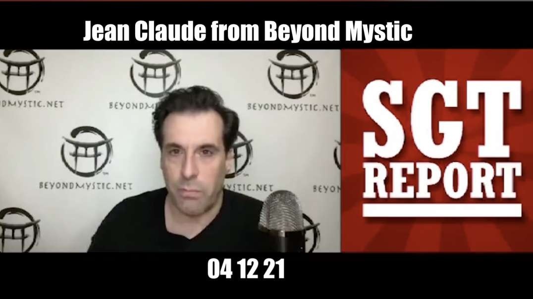 SGT Report - Jean Claude from Beyond Mystic - 04 12 21 [MIRROR]