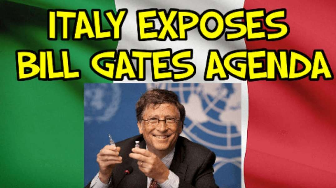 ITALY EXPOSES BILL GATES AGENDA