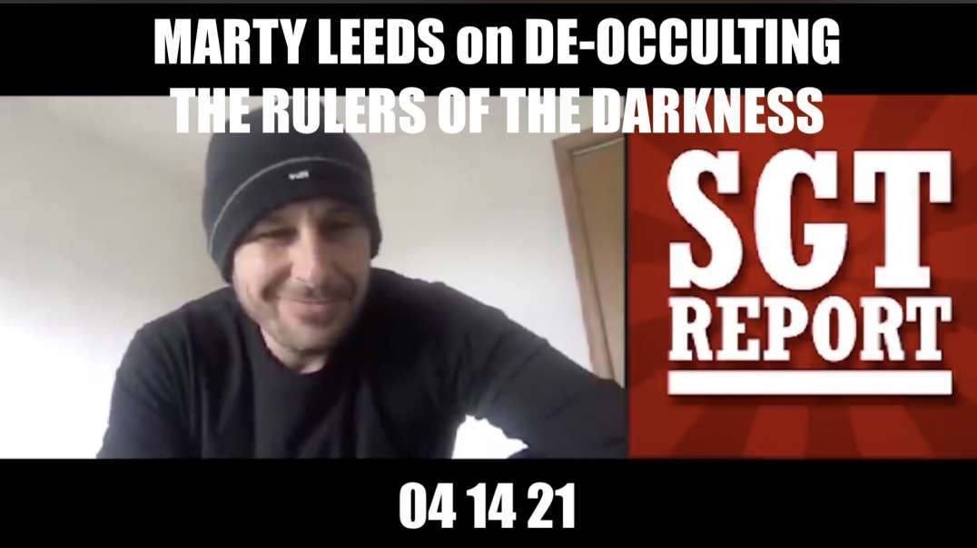 SGT Report - MARTY LEEDS on DE-OCCULTING THE RULERS OF THE DARKNESS — 04 14 21 [MIRROR]