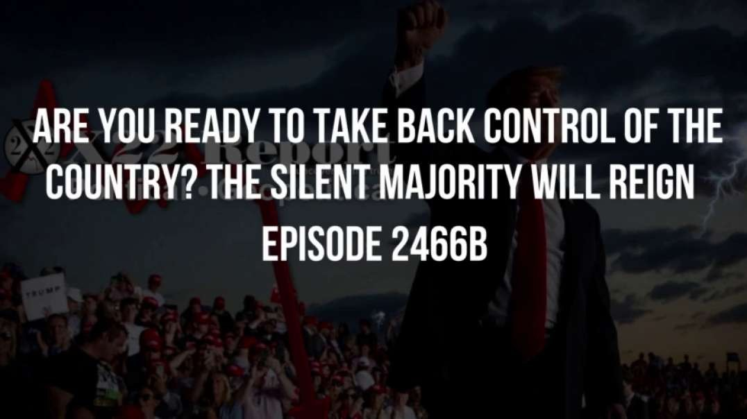 X22 Report (Ep 2466b) Are You Ready To Take Back Control Of The Country? The Silent Majority Will Reign