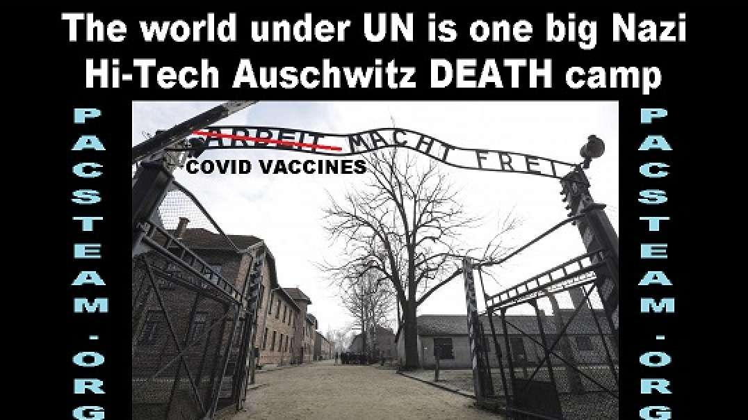 The world under UN is one big Nazi Hi-Tech Auschwitz DEATH camp
