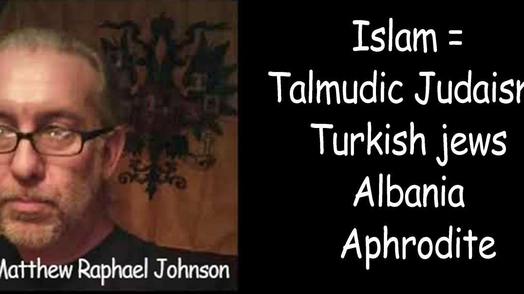 Dr MRJ Islam = Talmudic Judaism, Aphrodite, Turkish jews & how they created Albania to attack Christians.mp4