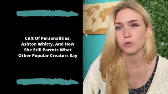 Cult Of Personalities, Ashton Whitty, And How She Still Parrots What Other Popular Creators Say
