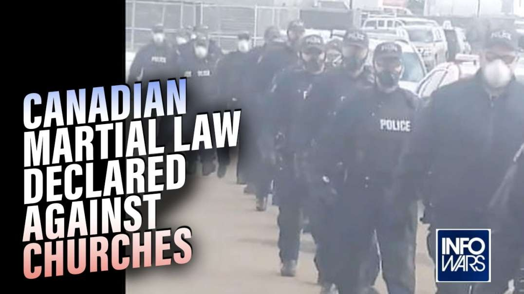 Canadian Martial Law Declared- Church Services Will Be Stopped Using Any Force Necessary