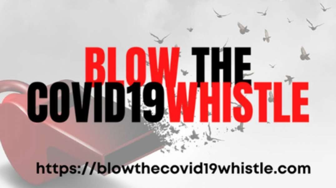 BLOW THE COVID19 WHISTLE [2021-05-18] - BLOWTHECOVID19WHISTLE.COM (VIDEO)